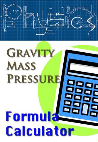 Gravity Mass and Pressure Calculator basic physics formulas