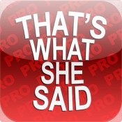 That`s What She Said PRO