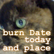 burn Date-today and place