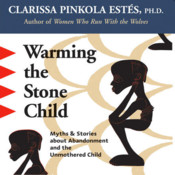 Warming the Stone Child Myths and Stories about Abandonment and the Unmothered Child by Clarissa Pinkola Estés julia child bio