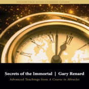 Secrets of the Immortal Advanced Teachings from A Course in Miracles by Gary Renard immortal night