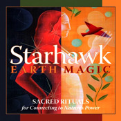 Earth Magic-Sacred Rituals for Connecting to Nature`s Power-Starhawk