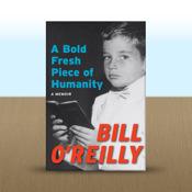 A Bold Fresh Piece of Humanity: A Memoir by Bill O`Reilly