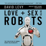 Love and Sex with Robots (by David Levy)