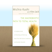 The Macrobiotic Path to Total Health by Michio Kushi