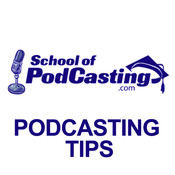 School of Podcasting - Podcasting Tips podcasting