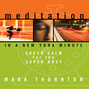 Meditation in a New York Minute-Super Calm for the Super Busy-Mark Thornton super