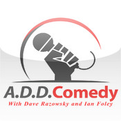 A.D.D. Comedy with Dave Razowsky and Ian Foley