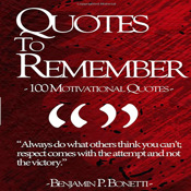 Quotes To Remember - 100 Motivational Quotes, Pt. 1.by Benjamin Bonetti