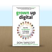 Grown Up Digital : How the Net Generation is Changing Your World by Don Tapscott