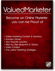 ValuedMarketer Magazine - Become an Online Marketer you can be Proud of top internet marketer