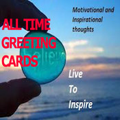 All Time Greeting Cards with Inspirational & Motivational Quotes.Send Inspirational Cards and custom Motivational Cards to motivate your friends and loved one !