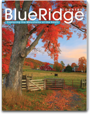 Blue Ridge Country Magazine - BRC - exploring the mountains of North Carolina, Virginia, West Virginia, South Carolina, Georgia, Kentucky and Tennessee as well as the Blue Ridge Parkway. Beautiful photos. Stories you'll love! country magazine