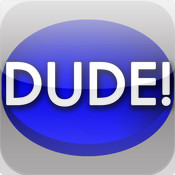 Dude? Dude!