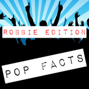 Pop Facts - Robbie Edition