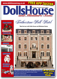 Dolls House and Miniature Scene - The UK`s most popular magazine for dollhouses and miniatures
