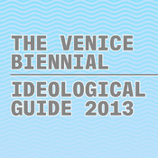 Venice Biennial Ideological Guide 2013