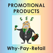 Promotional Products Why-Pay-Retail