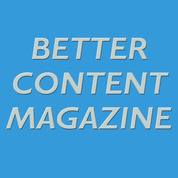 Better Content Magazine - Learn How to Produce Outstanding Content content