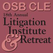 Oregon State Bar CLE Seminars 18th Annual Litig...