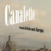Canaletto – Bernardo Bellotto paints Europe